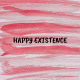 Happy Existence